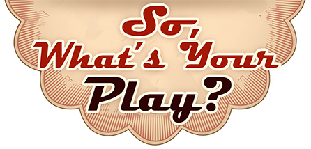 So What's Your Play
